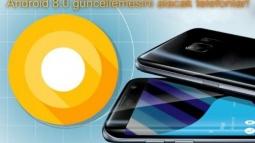 Android 8.0 Güncellemesi Alması Beklenen Telefonlar!