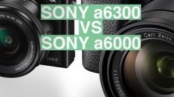 Sony a6300 ve Sony a6000 Modelinin Karşılaştırması!